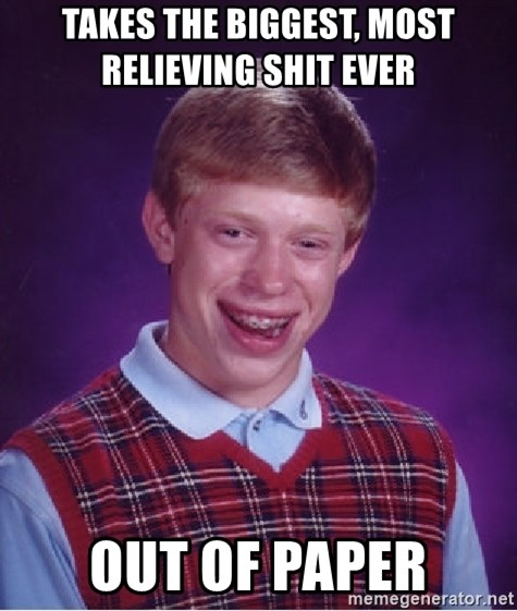 Bad Luck Brian - takes the biggest, most relieving shit ever    out of paper