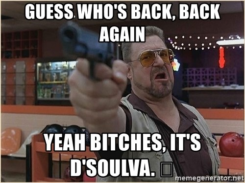 WalterGun - GUESS WHO'S BACK, BACK AGAIN YEAH BITCHES, IT'S D'SOULVA. 😎