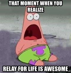 D Face Patrick - That moment when you realize RELAY FOR LIFE is awesome