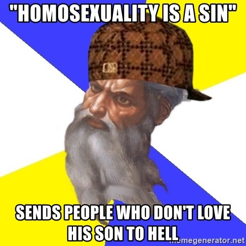 """Scumbag God - """"homosexuality is a sin"""" sends people who don't love his son to hell"""