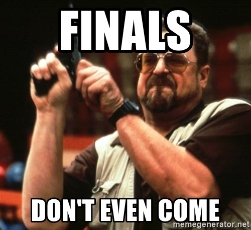 Big Lebowski - Finals  Don't even come