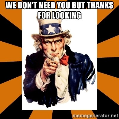 Uncle sam wants you! - WE DON'T NEED YOU BUT THANKS FOR LOOKING