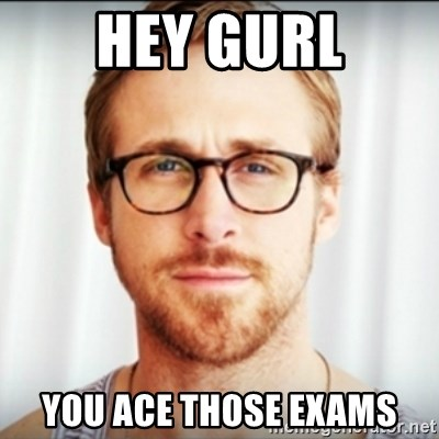 Ryan Gosling Hey Girl 3 - HEY GURL YOU ACE THOSE EXAMS
