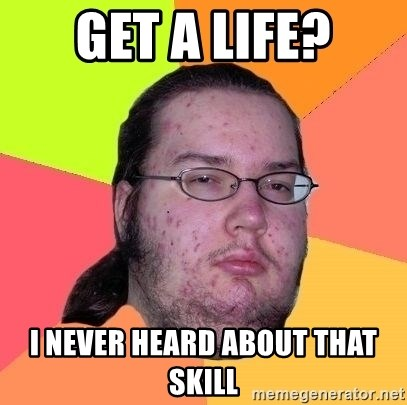 Gordo Nerd - Get a life? i never heard about that skill