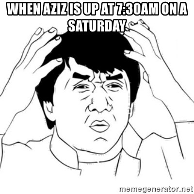 Jackie Chan face - when aziz is up at 7:30am on a saturday