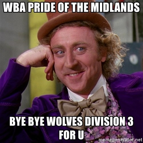 Willy Wonka - wBA PRIDE OF THE MIDLANDS bYE bYE WOLVES DIVISION 3 FOR U