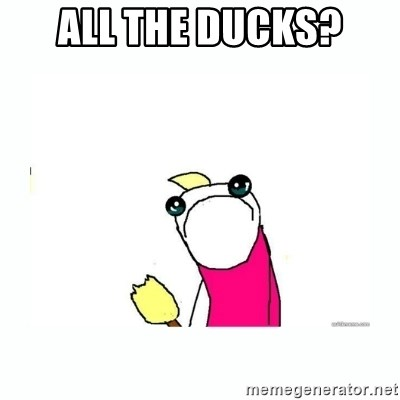 sad do all the things - All The Ducks?