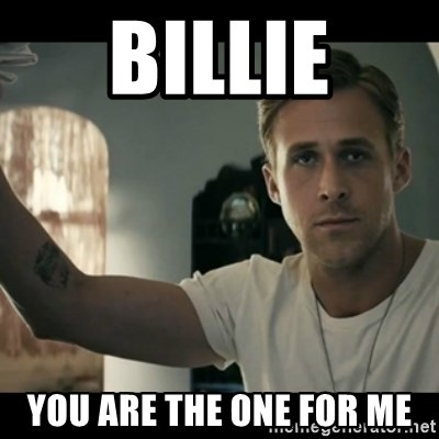 ryan gosling hey girl - billie you are the one for me