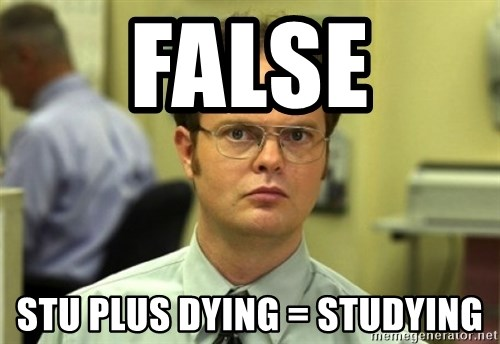 Dwight Meme - FALSE STU plus DYING = STUDYING