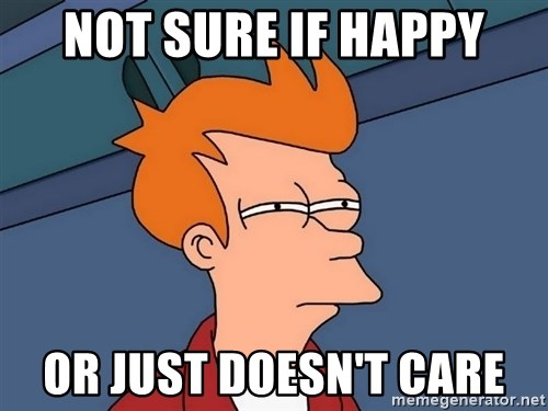 Futurama Fry - NOT SURE IF HAPPY OR JUST DOESN'T CARE