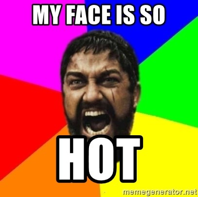 sparta - MY FACE IS SO HOT