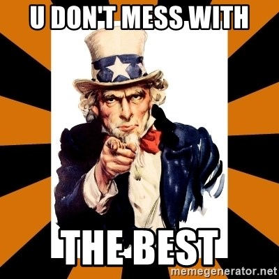Uncle sam wants you! - U DON'T MESS WITH  THE BEST