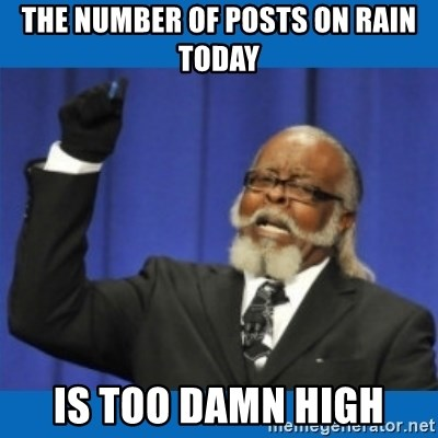Too damn high - The number of posts on rain today Is too damn high