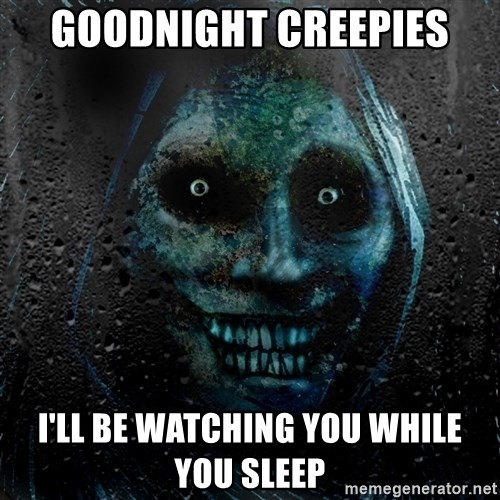Real Scary Guy - Goodnight Creepies I'll be watching you while you sleep