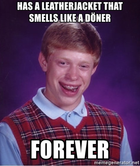 Bad Luck Brian - Has a leatherjacket that smeLls like a dÖner  Forever