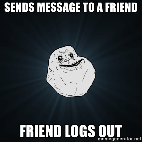 Forever Alone - Sends message to a friend Friend logs out