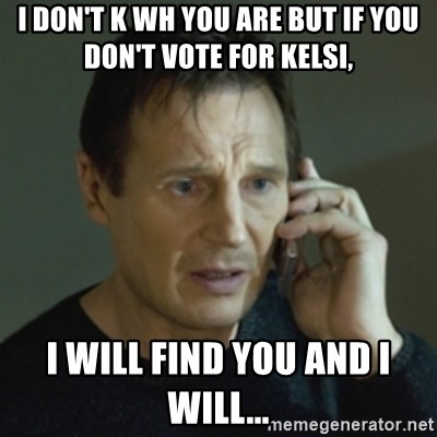 Liam Neeson (Taken) (2) - I don't k wh you are but if you don't vote for Kelsi, I will find you and i will...