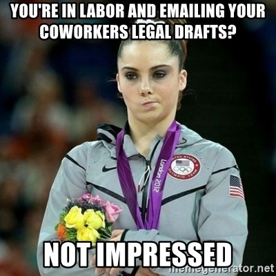 McKayla Maroney Not Impressed - You'rE IN LABOR AND EMAILING YOUR COWORKERS LEGAL DRAFTS? NOT IMPRESSED