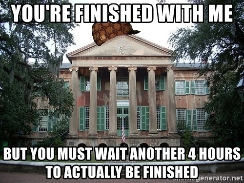 Scumbag College - You're finished With Me But you Must wait another 4 hours to actually be finished