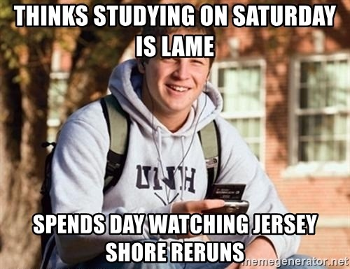 Uber Frosh - Thinks studying on Saturday is lame Spends day watching jersey shore reruns