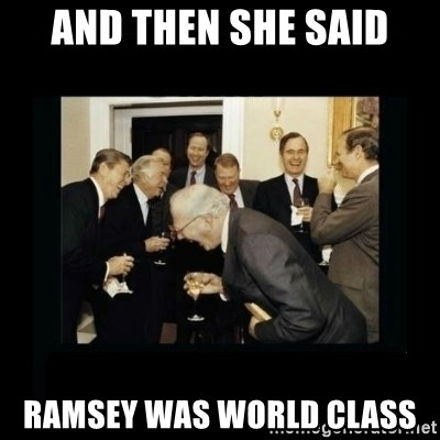 Rich Men Laughing - And then she said Ramsey was world class