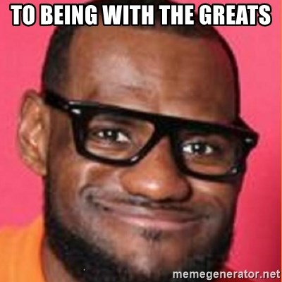 LelBron James - To being with the greats