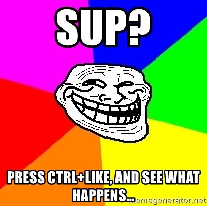 Trollface - SUP? press ctrl+like, and see what happens...