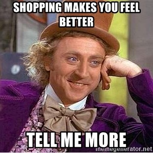 Willy Wonka - shopping makes you feel better tell me more