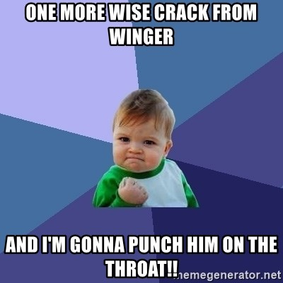 Success Kid - one more wise crack from winger and i'm gonna punch him on the throat!!