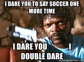 Pulp Fiction - i dare you to say soccer one more time i dare you               i double dare