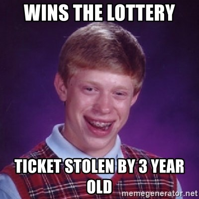 Bad Luck Brian - Wins the lottery  Ticket stolen by 3 year old