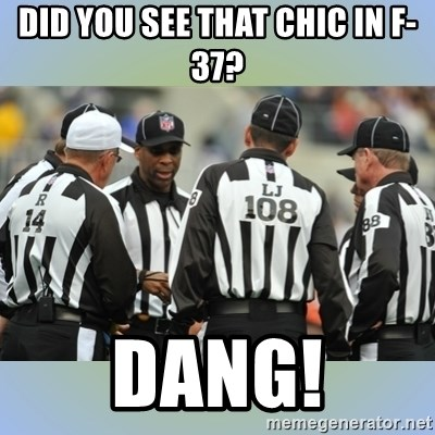 NFL Ref Meeting - did you see that chic in f-37? dang!