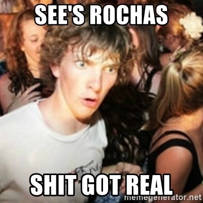 sudden realization guy - SEE'S ROCHAS SHIT GOT REAL