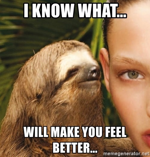 The Rape Sloth - I know what... Will make you feel better...
