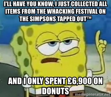 Tough Spongebob - I'll have you know, I just collected all items from the Whacking Festival on The Simpsons Tapped Out™ And I only spent £6,900 on donuts
