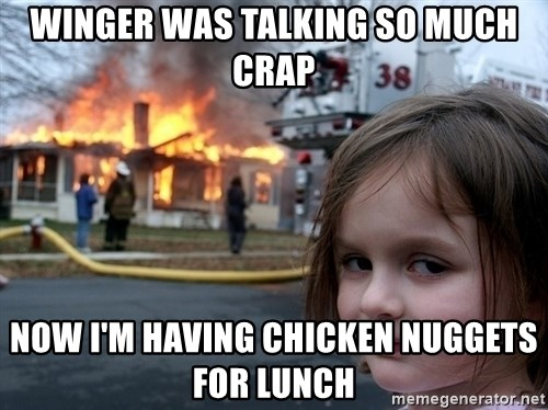 Disaster Girl - winger was talking so much crap now i'm having chicken nuggets for lunch