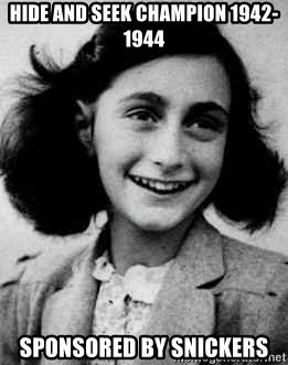 Anne Frank - hIDE AND SEEK CHAMPION 1942-1944 SPONSORED BY SNICKERS