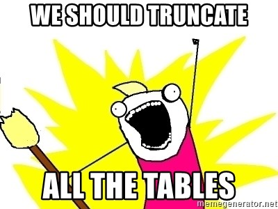 X ALL THE THINGS - we should truncate ALL the tables