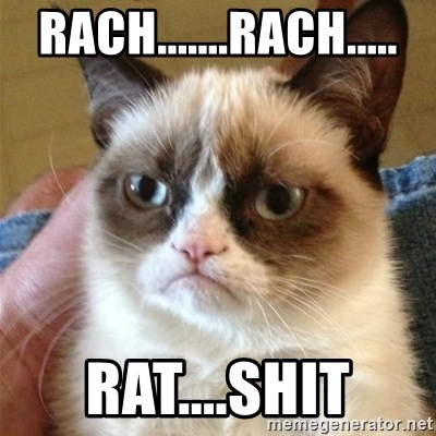 Grumpy Cat  - RACH.......RACH..... RAT....SHIT
