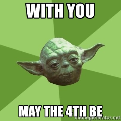 Advice Yoda Gives - With you May the 4th be