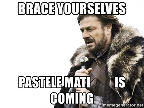 Winter is Coming - Brace yourselves Pastele Mati          Is coming