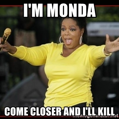 Overly-Excited Oprah!!!  - I'M MONDA  COME CLOSER AND I'LL KILL