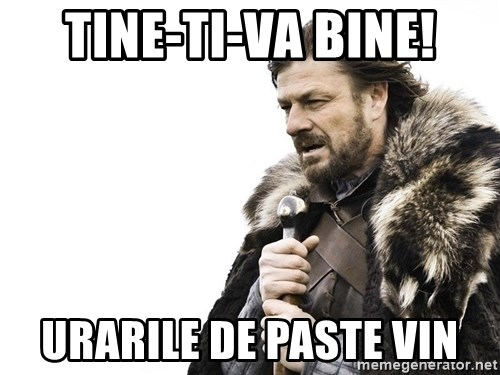 Winter is Coming - Tine-ti-va bine! urarile de paste vin
