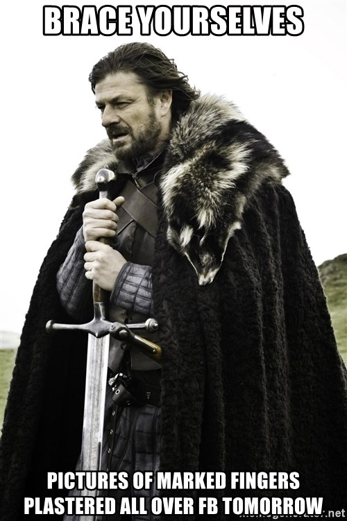Ned Stark - BRACE YOURSELVES pictures of marked fingers plastered all over FB tomorrow