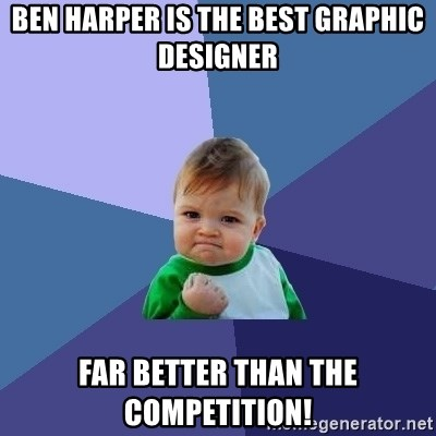 Success Kid - ben harper is the best graphic designer far better than the competition!