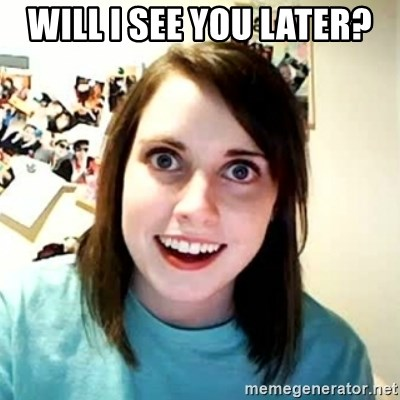 Overly Attached Girlfriend 2 - WILL I SEE YOU LATER?