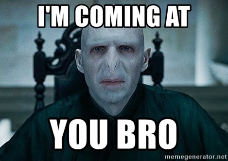 Voldemort - I'm coming at you bro
