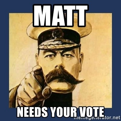 your country needs you - MATT NEEDS YOUR VOTE