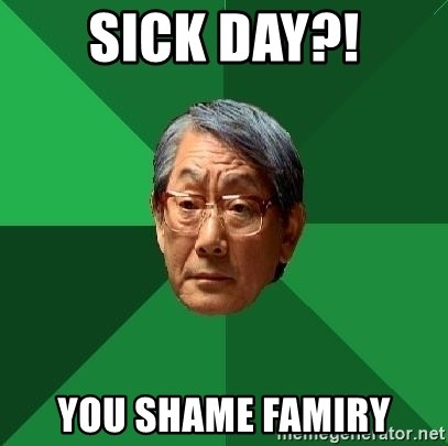 High Expectations Asian Father - sick day?! you shame famiry