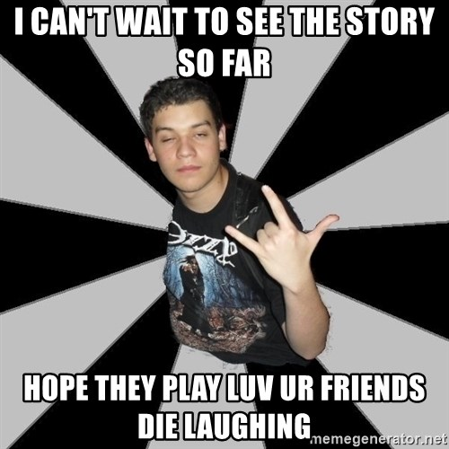 Metal Boy From Hell - i can't wait to see the story so far hope they play luv ur friends die laughing